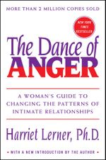 The Dance of Anger : A Woman's Guide to Changing the Patterns of Intimate Relationships - Harriet Lerner