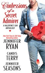 Confessions of a Secret Admirer : A Valentine's Day Anthology - Jennifer Ryan