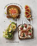 Better on Toast : Happiness on a Slice of Bread--70 Irresistible Recipes - Jill A. Donenfeld