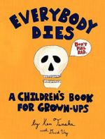 Everybody Dies : A Children's Book for Grown-Ups - Ken Tanaka