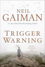 Trigger Warning : Short Fictions and Disturbances - Neil Gaiman