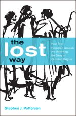 The Lost Way : How Two Forgotten Gospels Are Rewriting the Story of Christian Origins - Stephen J. Patterson