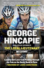 The Loyal Lieutenant : Leading Out Lance and Pushing Through the Pain on the Rocky Road to Paris - George Hincapie