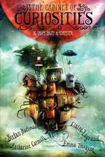 The Cabinet of Curiosities : 36 Tales Brief & Sinister - Stefan Bachmann