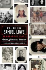 Finding Samuel Lowe : China, Jamaica, Harlem - Paula Williams Madison