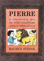 Pierre Board Book : A Cautionary Tale in Five Chapters and a Prologue - Maurice Sendak