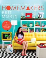 Homemakers : A Domestic Handbook for a New Generation - Brit Morin