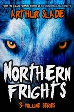 Northern Frights Trilogy : Draugr/The Haunting of Drang Island/The Loki Wolf - Arthur Slade