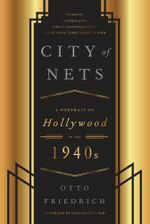 City of Nets : A Portrait of Hollywood in the 1940's - Otto Friedrich