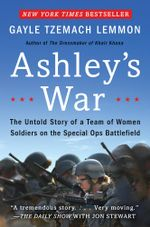 Ashley's War : The Untold Story of a Team of Women Soldiers on the Special Ops Battlefield - Gayle Tzemach Lemmon
