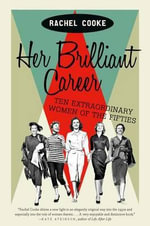 Her Brilliant Career : Ten Extraordinary Women of the Fifties - Rachel Cooke