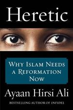 Heretic : Why Islam Needs a Reformation Now - Ayaan Hirsi Ali