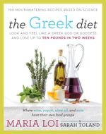 The Greek Diet : Look and Feel like a Greek God or Goddess and Lose up to Ten Pounds in Two Weeks - Maria Loi