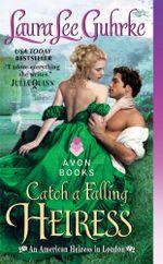 Catch a Falling Heiress : An American Heiress in London - Laura Lee Guhrke