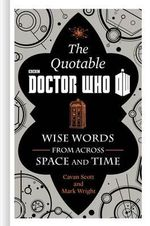 The Official Quotable Doctor Who : Wise Words from Across Space and Time - Cavan Scott