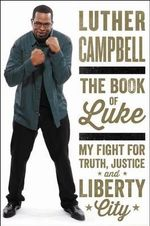 The Book of Luke : My Fight for Truth, Justice, and Liberty City - Luther Campbell