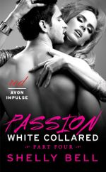 White Collared Part Four : Passion - Shelly Bell