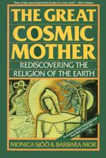 The Great Cosmic Mother : Rediscovering the Religion of the Earth - Monica Sjoo