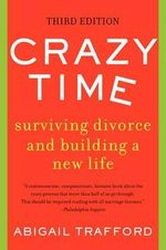 Crazy Time Surviving Divorce and Building a New Life, Third Edition : Surviving Divorce and Building a New Life, Third Edition - Abigail Trafford