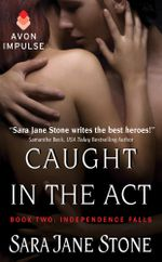 Caught in the Act : Book Two: Independence Falls - Sara Jane Stone