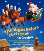 The Night Before Christmas in Crochet : The Complete Poem with Easy-to-Make Amigurumi Characters - Clement C. Moore