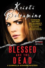 Blessed are the Dead : A Gabriella Giovanni Mystery - Kristi Belcamino