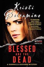 Blessed Are the Dead : Gabriella Giovanni Mystery - Kristi Belcamino