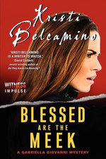 Blessed Are the Meek : A Gabriella Giovanni Mystery - Kristi Belcamino