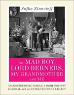 The Mad Boy, Lord Berners, My Grandmother and Me : An Aristocratic Family, a High-Society Scandal and an Extraordinary Legacy - Sofka Zinovieff
