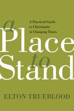 A Place to Stand : A Practical Guide to Christianity in Changing Times - Elton Trueblood