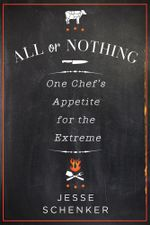 All or Nothing : One Chef's Appetite for the Extreme - Jesse Schenker