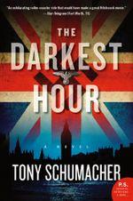 The Darkest Hour : A Novel - Tony Schumacher