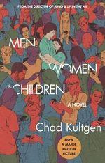 Men, Women & Children : A Novel - Chad Kultgen