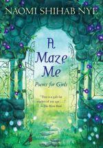 A Maze Me : Poems for Girls - Naomi Shihab Nye