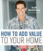 How to Add Value to Your Home - Scott McGillivray