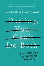 Darling, You Can't Do Both : And Other Noise to Ignore on Your Way Up - Janet Kestin