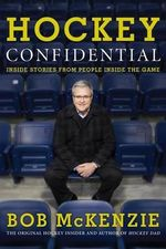 Hockey Confidential : Inside Stories from People Inside the Game - Bob McKenzie