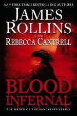 Blood Infernal : The Order of the Sanguines Series - James Rollins