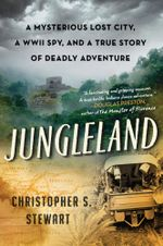 Jungleland : A Mysterious Lost City and a True Story of Deadly Adventure - Christopher S. Stewart