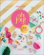 Oh Joy! : 60 Ways to Create & Give Joy - Joy Cho