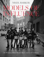 Models of Influence : 50 Women Who Reset the Course of Fashion - Nigel Barker