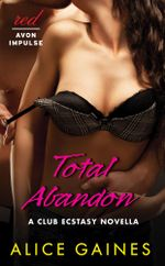 Total Abandon : A Club Ecstasy Novella - Alice Gaines