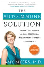 The Autoimmune Solution : Prevent and Reverse the Full Spectrum of Inflammatory Symptoms and Diseases - Dr. Amy Myers