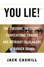 You Lie! : The Evasions, Omissions, Fabrications, Frauds, and Outright Falsehoods of Barack Obama - Jack Cashill