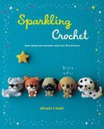 Sparkling Crochet : Make Amigurumi Animals with Yarn That Glitters - Mitsuki Hoshi