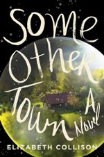Some Other Town : A Novel - Elizabeth Collison
