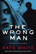 The Wrong Man : A Novel of Suspense - Kate White