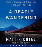A Deadly Wandering CD : A Tale of Tragedy and Redemption in the Age of Attention - Matt Richtel