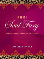 Rumi: Soul Fury : Rumi and Shams Tabriz on Friendship - Coleman Barks