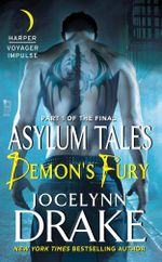 Demon's Fury : Part 1 of the Final Asylum Tales - Jocelynn Drake